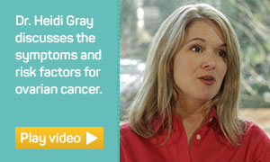 Dr. Heidi Gray discusses the symptoms of ovarian cancer.